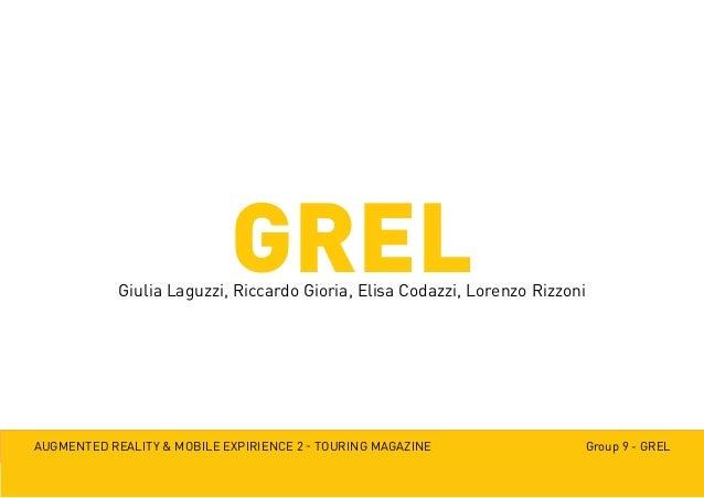 Augmented reality & mobile expirience 2 - Touring magazine Group 9 - GRELGRELGiulia Laguzzi, Riccardo Gioria, Elisa Codazz...