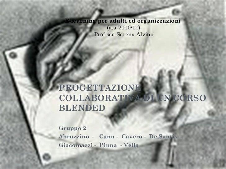 PROGETTAZIONE COLLABORATIVA DI UN CORSO BLENDED Gruppo 2  Abruzzino  -  Canu -  Cavero -  De Santis  -  Giacomazzi -  Pinn...