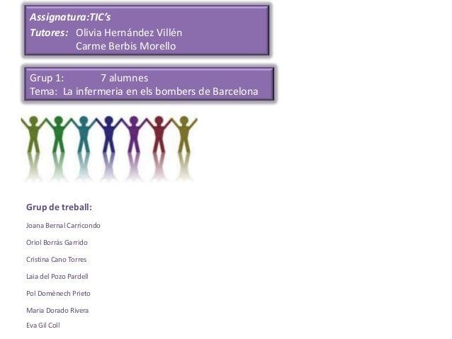 Assignatura:TIC's Tutores: Olivia Hernández Villén          Carme Berbis Morello Grup 1:        7 alumnes Tema: La inferme...