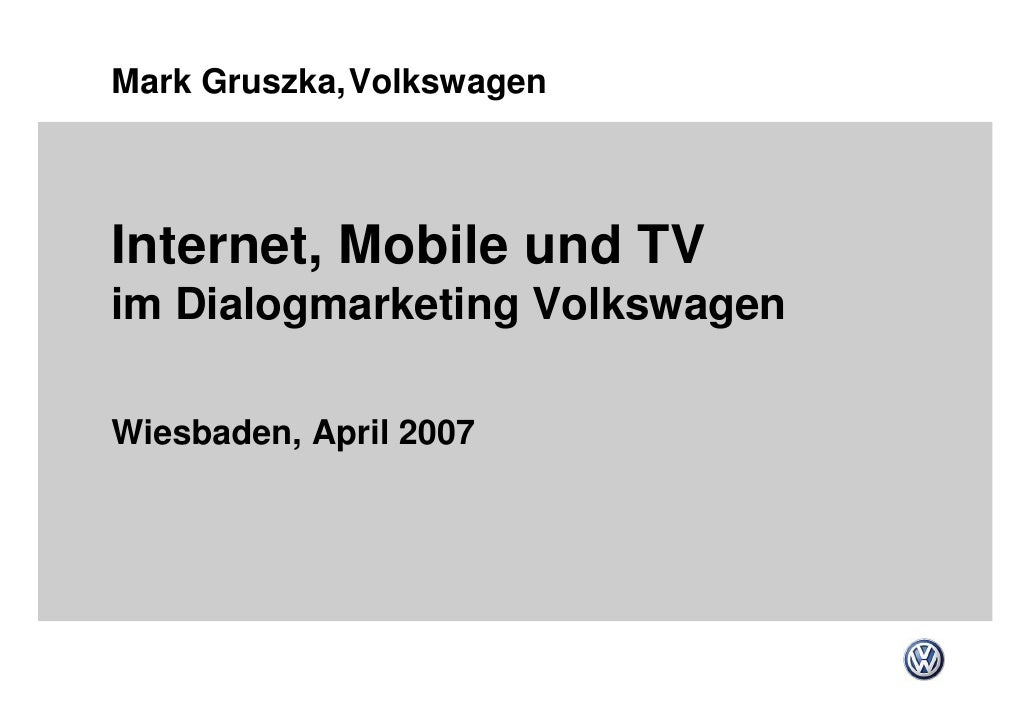 Mark Gruszka,Volkswagen    Internet, Mobile und TV im Dialogmarketing Volkswagen  Wiesbaden, April 2007