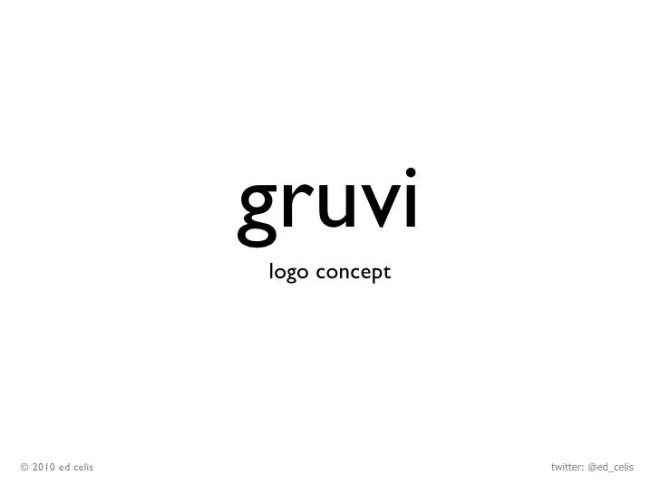 gruvi                   logo concept     © 2010 ed celis                  twitter: @ed_celis
