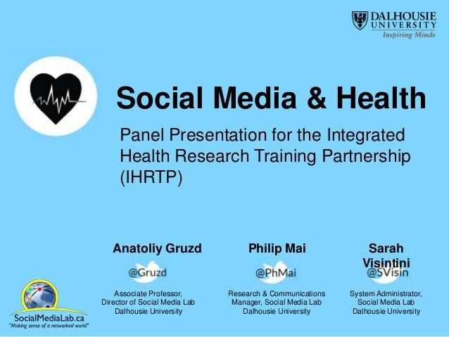 Social Media & Health Panel Presentation for the Integrated Health Research Training Partnership (IHRTP)  Anatoliy Gruzd  ...