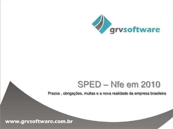 SPED – Nfe em 2010 Prazos , obrigações, multas e a nova realidade da empresa brasileira