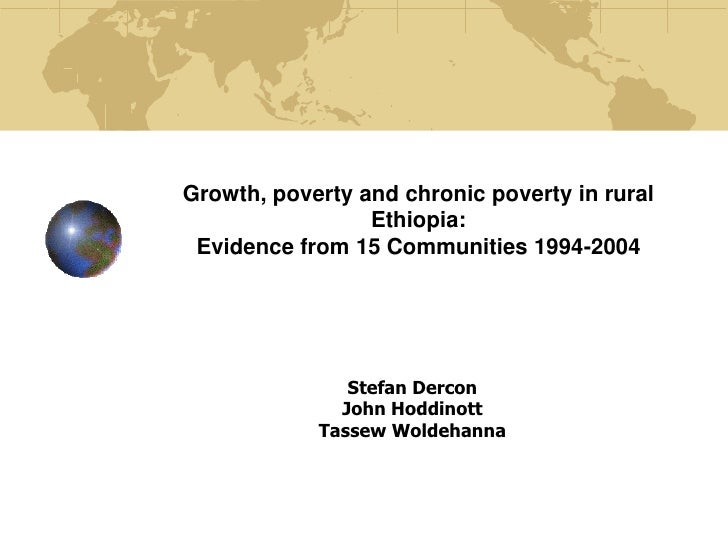 Growth, poverty and chronic poverty in rural                  Ethiopia:  Evidence from 15 Communities 1994-2004           ...