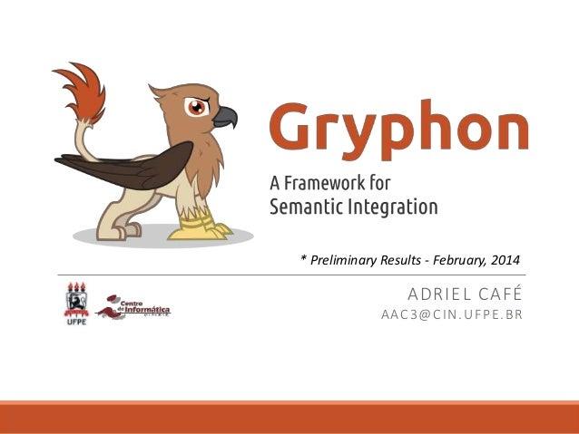 Gryphon Framework - Preliminary Results Feb-2014