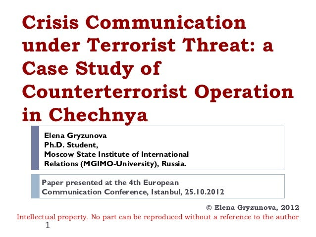 Crisis Communication under Terrorist Threat: a Case Study of Counterterrorist Operation in Chechnya       Elena Gryzunova ...