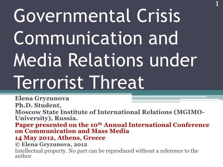 1Governmental CrisisCommunication andMedia Relations underTerrorist ThreatElena GryzunovaPh.D. Student,Moscow State Instit...