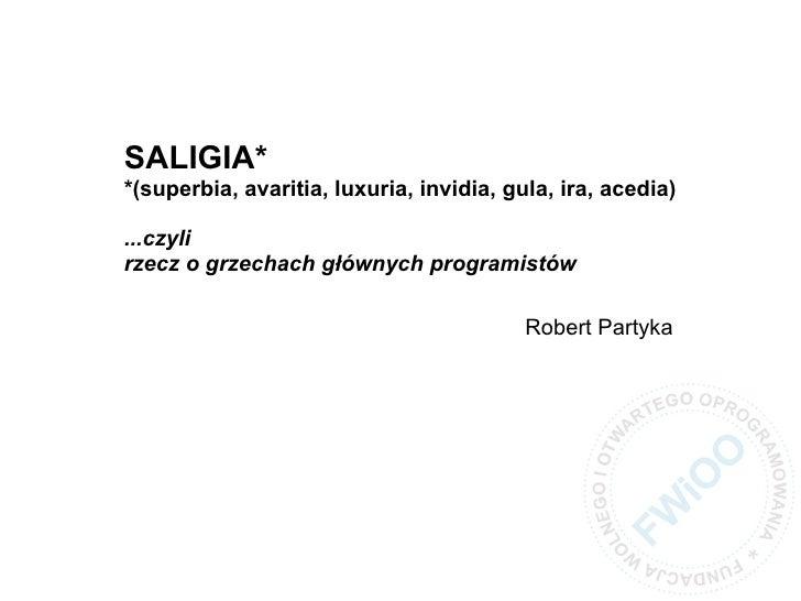 SALIGIA* *(superbia, avaritia, luxuria, invidia, gula, ira, acedia)  ...czyli rzecz o grzechach głównych programistów     ...