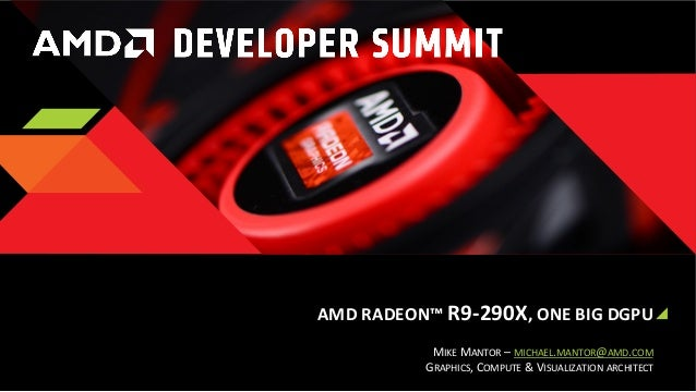 AMD	   RADEON™	   R9-­‐290X,	   ONE	   BIG	   DGPU	    MIKE	   MANTOR	   –	   MICHAEL.MANTOR@AMD.COM	    GRAPHICS,	   COMP...