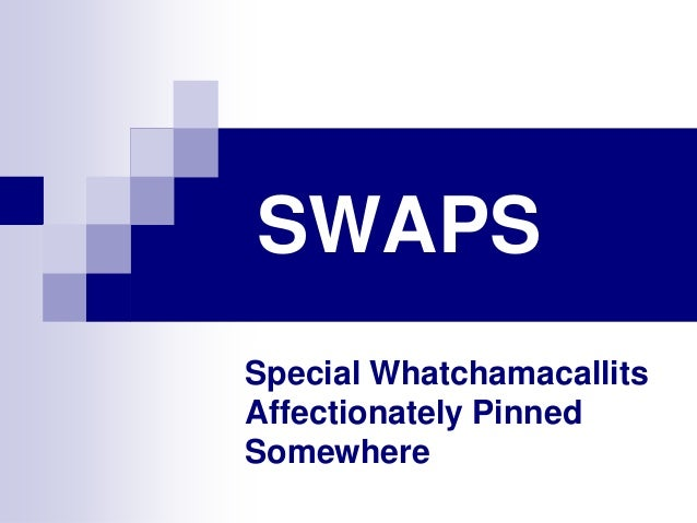 SWAPS Special Whatchamacallits Affectionately Pinned Somewhere