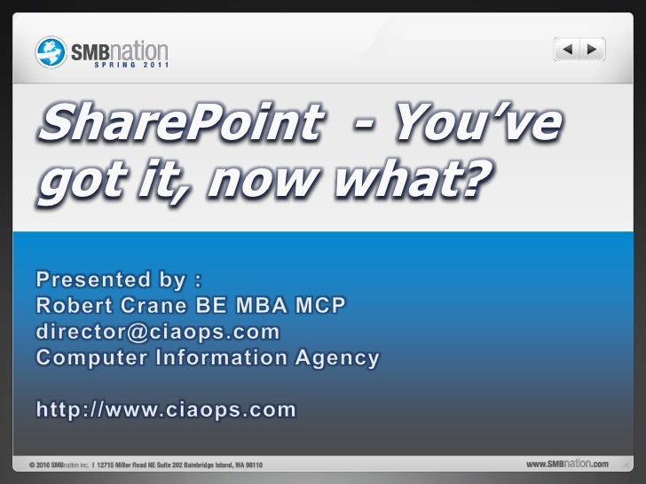 SharePoint  - You've got it, now what?<br />Presented by :<br />Robert Crane BE MBA MCP<br />director@ciaops.com<br />Comp...