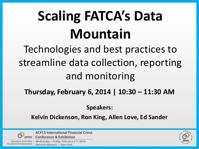 Scaling FATCA's Data Mountain Technologies and best practices to streamline data collection, reporting and monitoring Thur...