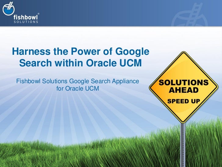 Harness the Power of Google Search within Oracle UCMFishbowl Solutions Google Search Appliance              for Oracle UCM