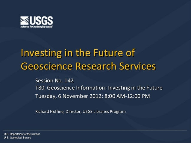 Investing in the Future of              Geoscience Research Services                           Session No. 142            ...