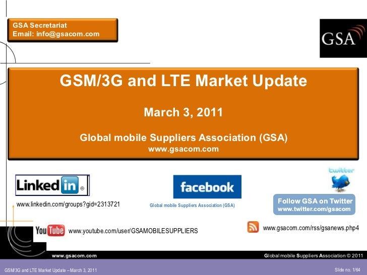 GSA Secretariat    Email: info@gsacom.com                          GSM/3G and LTE Market Update                           ...
