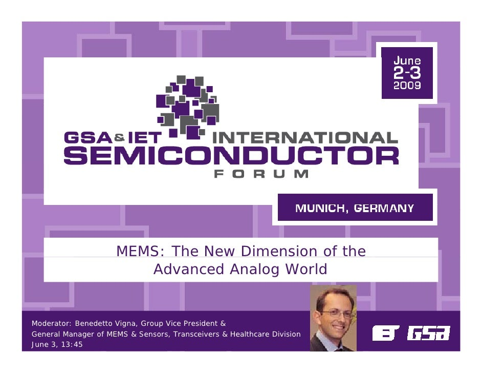 MEMS: The New Dimension of the                         Advanced Analog World   Moderator: Benedetto Vigna, Group Vice Pres...