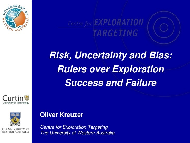 Risk, Uncertainty and Bias:<br />Rulers over ExplorationSuccess and Failure<br />Oliver Kreuzer<br />Centre for Exploratio...