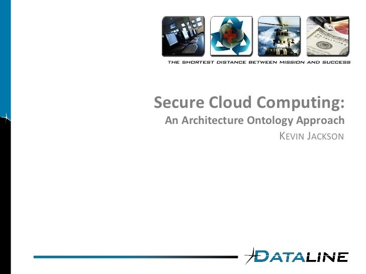 Secure Cloud Computing:  An Architecture Ontology Approach                        KEVIN JACKSON