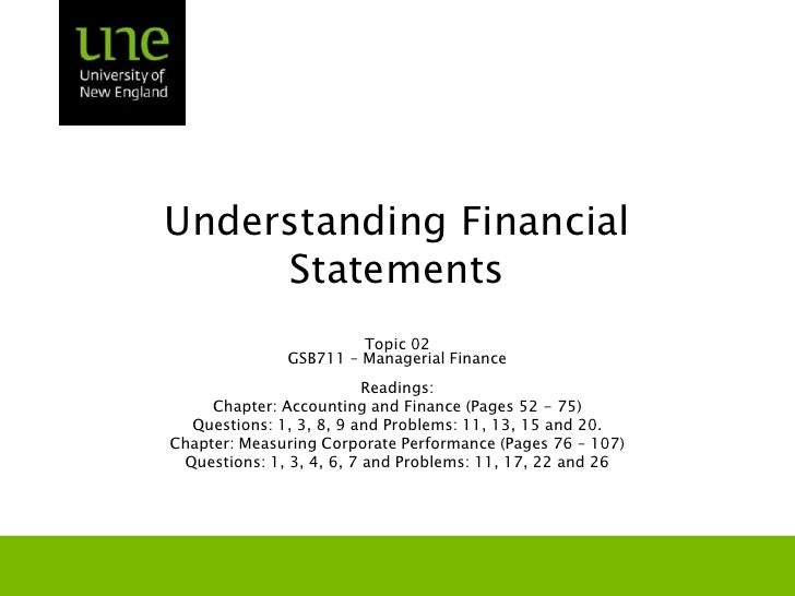 Understanding Financial Statements Topic 02 GSB711 – Managerial Finance Readings: Chapter: Accounting and Finance (Pages 5...