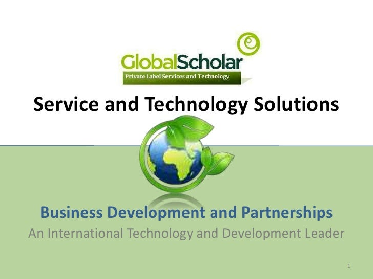 Service and Technology Solutions     Business Development and Partnerships An International Technology and Development Lea...