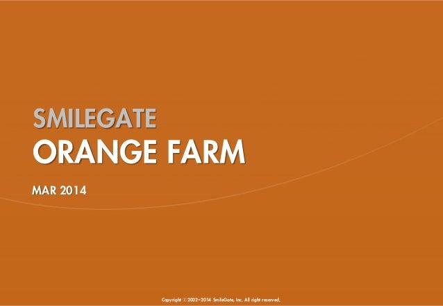 Copyright ⓒ2002~2014 SmileGate, Inc. All right reserved. SMILEGATE ORANGE FARM MAR 2014