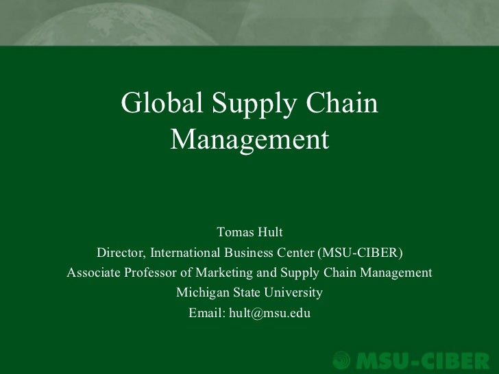 Global Supply Chain           Management                          Tomas Hult    Director, International Business Center (M...