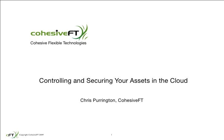 Cohesive Flexible Technologies                         Controlling and Securing Your Assets in the Cloud                  ...