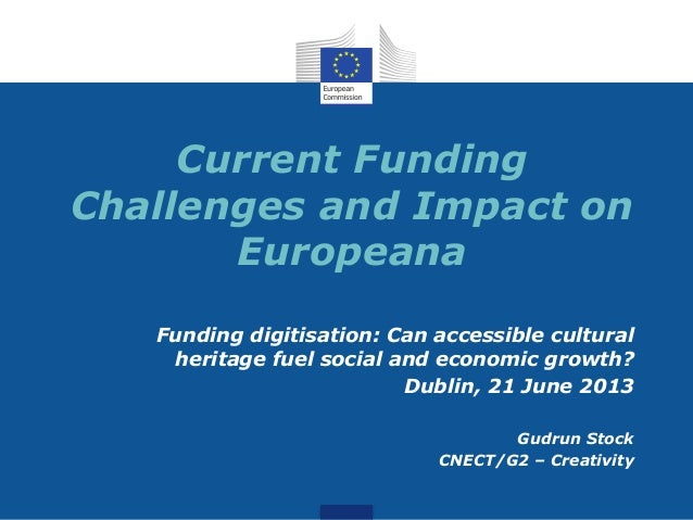 Current FundingChallenges and Impact onEuropeanaFunding digitisation: Can accessible culturalheritage fuel social and econ...