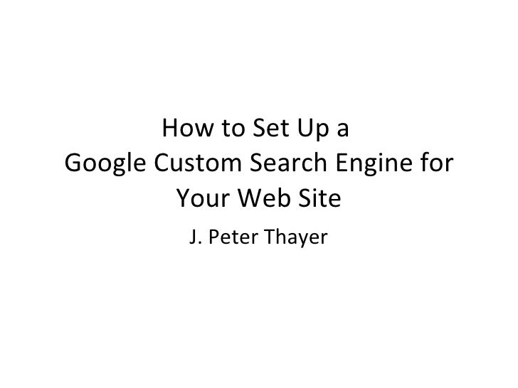 How to Set Up a  Google Custom Search Engine for Your Web Site J. Peter Thayer