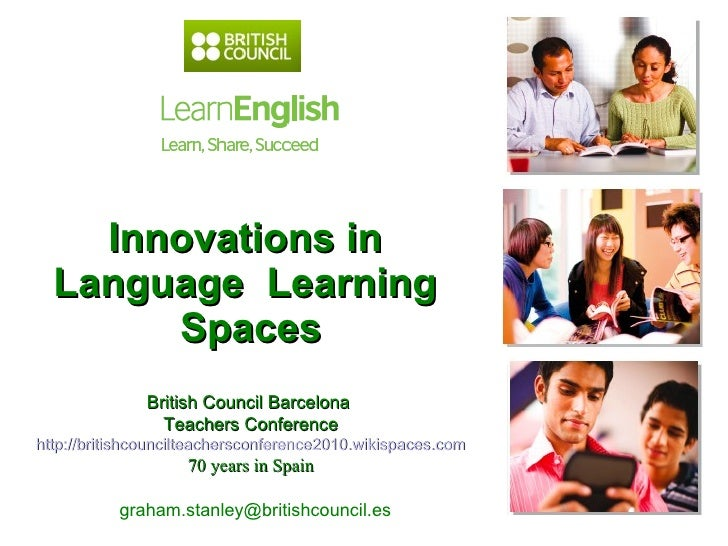 Innovations in  Language  Learning  Spaces graham.stanley@britishcouncil.es  British Council Barcelona  Teachers Conferenc...