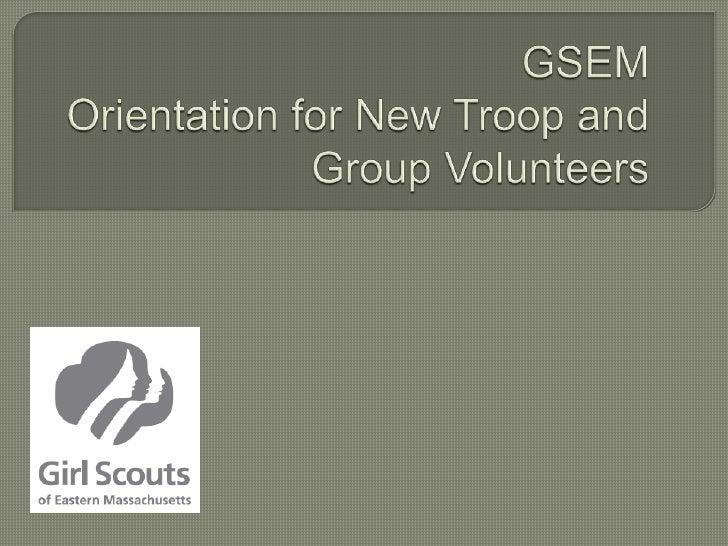 GSEMOrientation for New Troop and Group Volunteers<br />