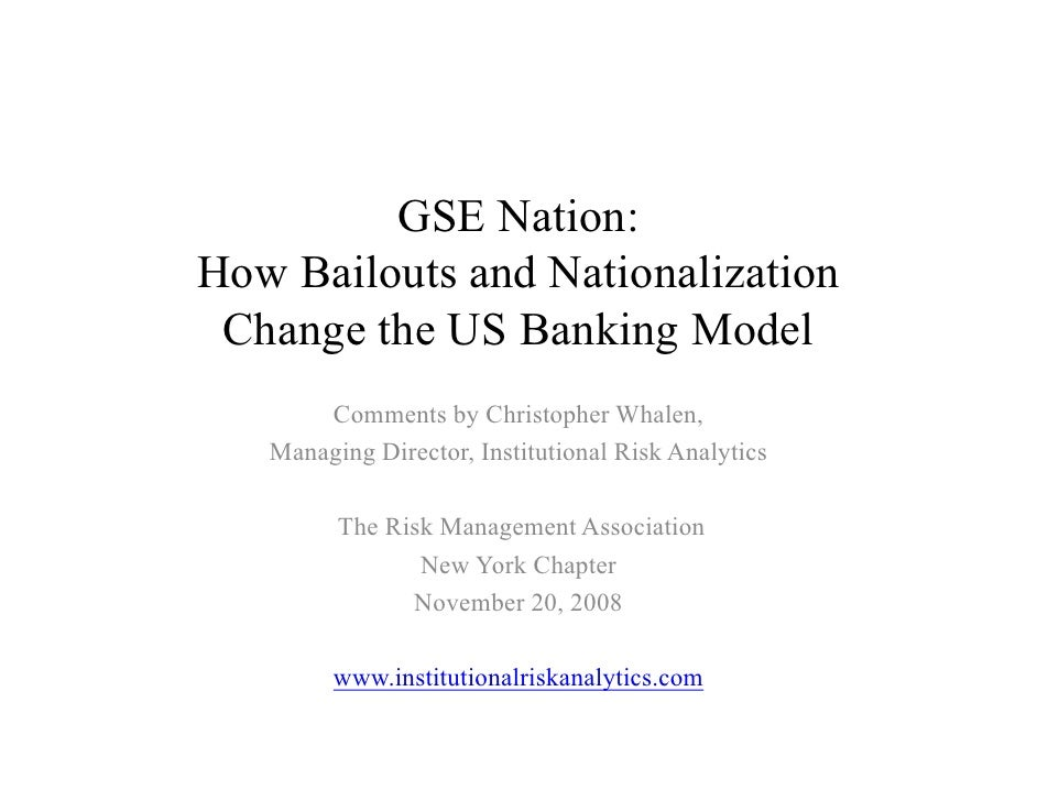 GSE Nation: How Bailouts and Nationalization  Change the US Banking Model        Comments by Christopher Whalen,    Managi...