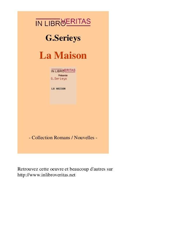 G.Serieys  La Maison  - Collection Romans / Nouvelles -  Retrouvez cette oeuvre et beaucoup d'autres sur  http://www.inlib...