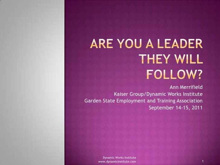 Are You a Leader They Will Follow?<br />Ann Merrifield<br />Kaiser Group/Dynamic Works Institute<br />Garden State Employm...
