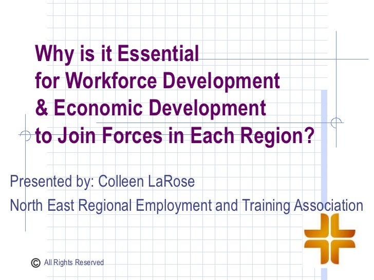 Why is it Essential   for Workforce Development   & Economic Development   to Join Forces in Each Region?Presented by: Col...
