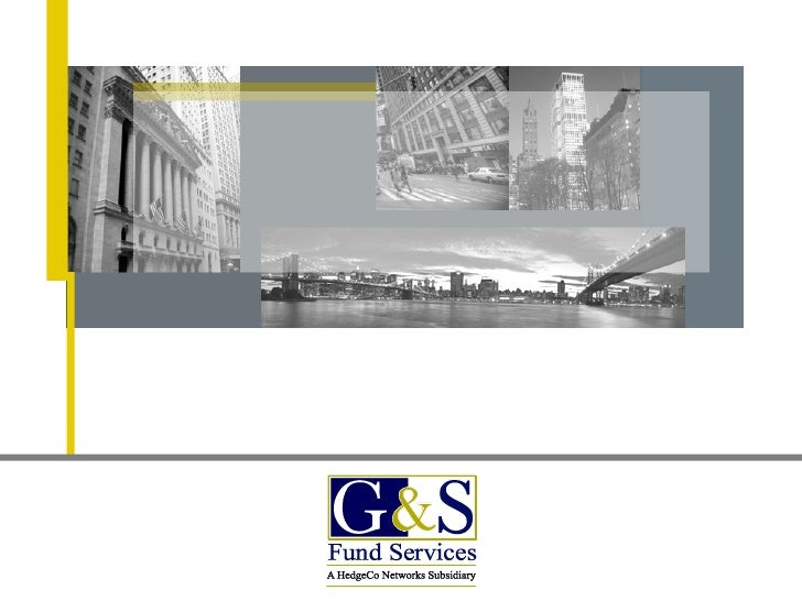TABLE OF CONTENTS    About G&S Fund Services                 3   New York Office                                          ...