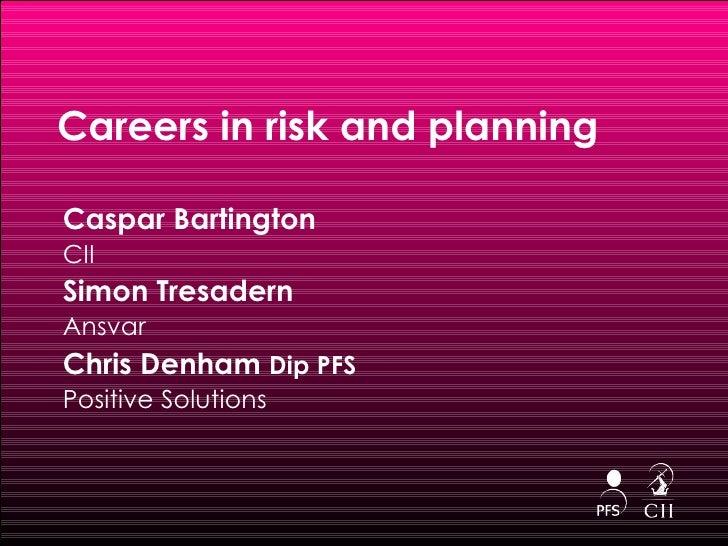Careers in risk and planning <ul><li>Caspar Bartington </li></ul><ul><li>CII </li></ul><ul><li>Simon Tresadern  </li></ul>...
