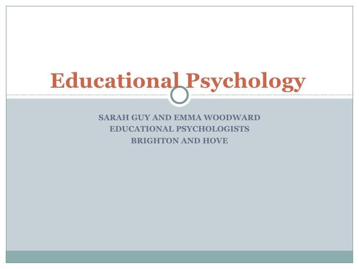 SARAH GUY AND EMMA WOODWARD EDUCATIONAL PSYCHOLOGISTS BRIGHTON AND HOVE Educational Psychology