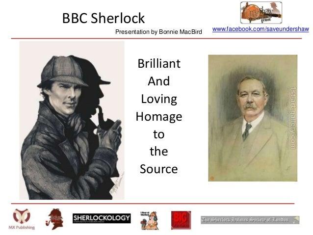 www.facebook.com/saveundershawBBC SherlockBrilliantAndLovingHomagetotheSourcePresentation by Bonnie MacBird