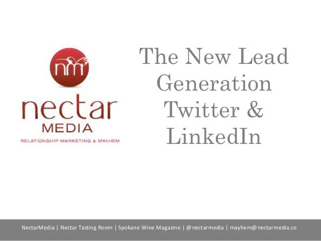 The New Lead Generation Twitter & LinkedIn  NectarMedia | Nectar Tasting Room | Spokane Wine Magazine | @nectarmedia | may...
