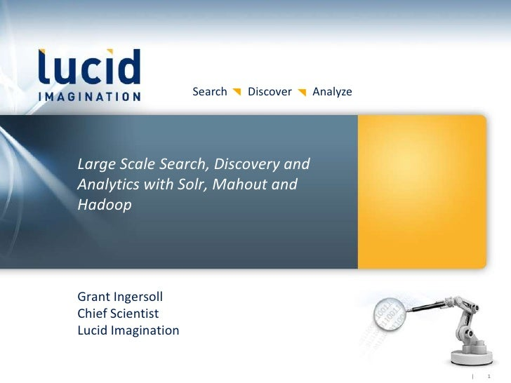 Search   Discover   AnalyzeLarge Scale Search, Discovery andAnalytics with Solr, Mahout andHadoopGrant IngersollChief Scie...