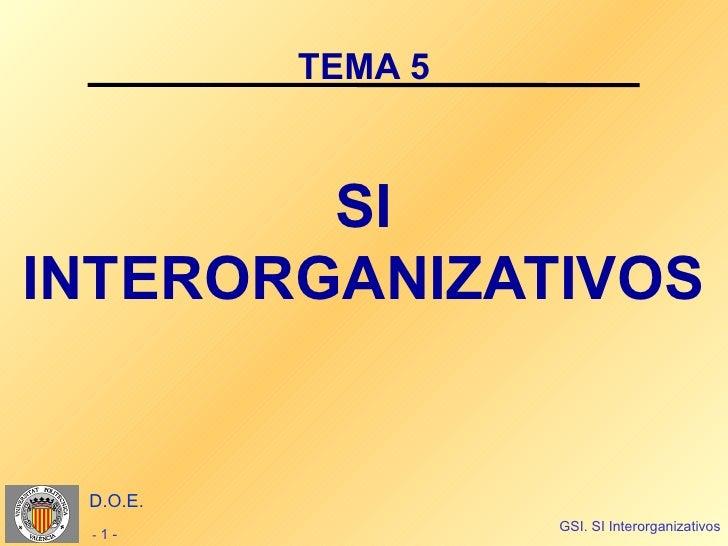 TEMA 5        SIINTERORGANIZATIVOS D.O.E.                   GSI. SI Interorganizativos -1-