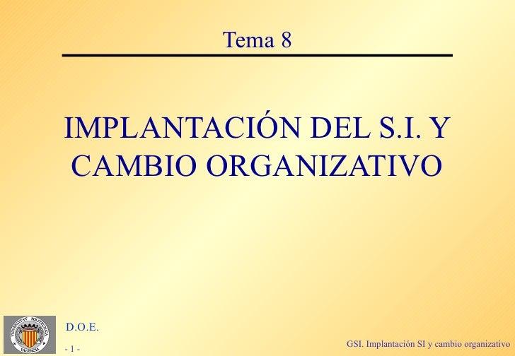 Tema 8IMPLANTACIÓN DEL S.I. Y CAMBIO ORGANIZATIVOD.O.E.                  GSI. Implantación SI y cambio organizativo-1-