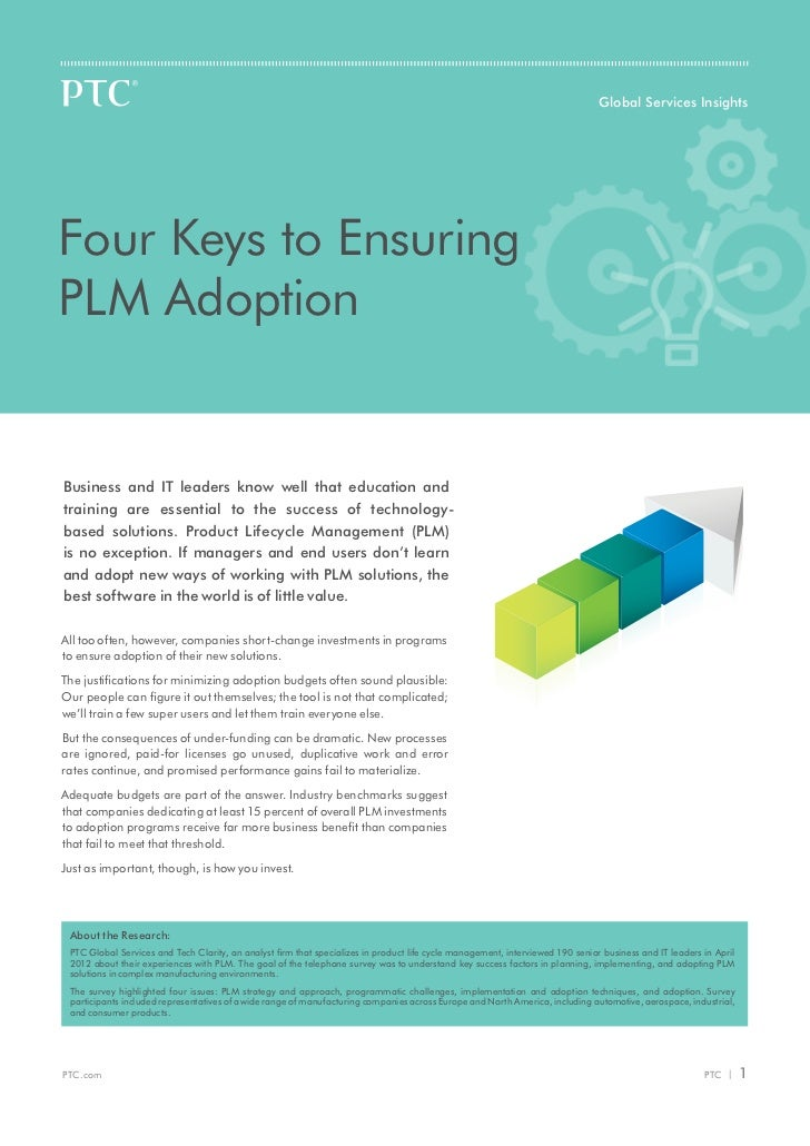 Global Services InsightsFour Keys to EnsuringPLM AdoptionBusiness and IT leaders know well that education andtraining are ...