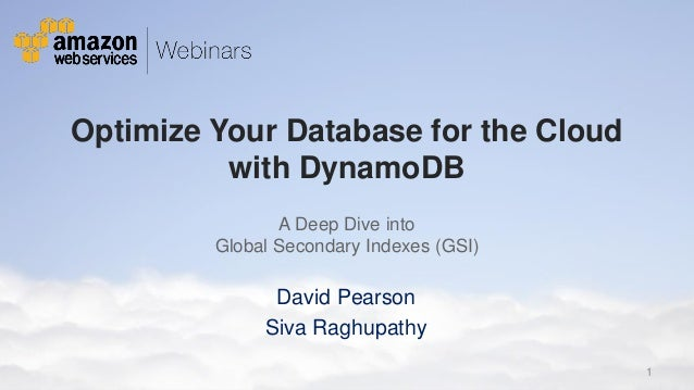 Optimize Your Database for the Cloud with DynamoDB A Deep Dive into Global Secondary Indexes (GSI)  David Pearson Siva Rag...