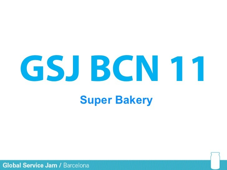 GSJ BCN 11   Super Bakery