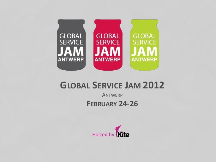 GLOBAL SERVICE JAM 2012           ANTWERP     FEBRUARY 24-26       Hosted by