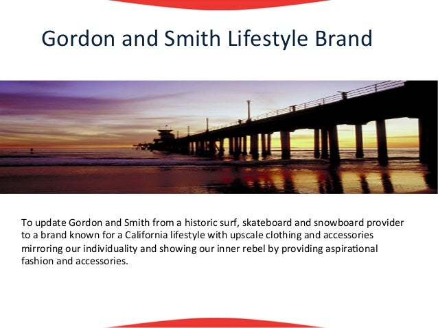 Gordon	  and	  Smith	  Lifestyle	  Brand	        	        	        	        	  To	  update	  Gordon	  and	  Smith	  from	 ...