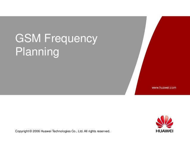 www.huawei.com Copyright © 2006 Huawei Technologies Co., Ltd. All rights reserved. GSM Frequency Planning