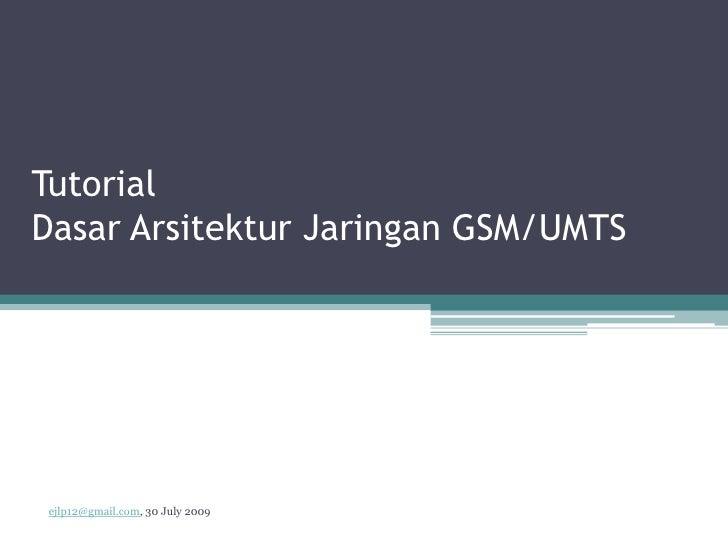 Tutorial DasarArsitekturJaringan GSM/UMTS <br />ejlp12@gmail.com, 30 July 2009<br />